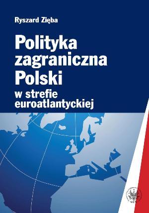 Ryszard Zięba: Polityka zagraniczna Polski w strefie euroatlantyckiej